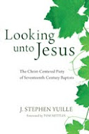 Looking Unto Jesus: The Christ-Centered Piety of Seventeenth Century Baptists