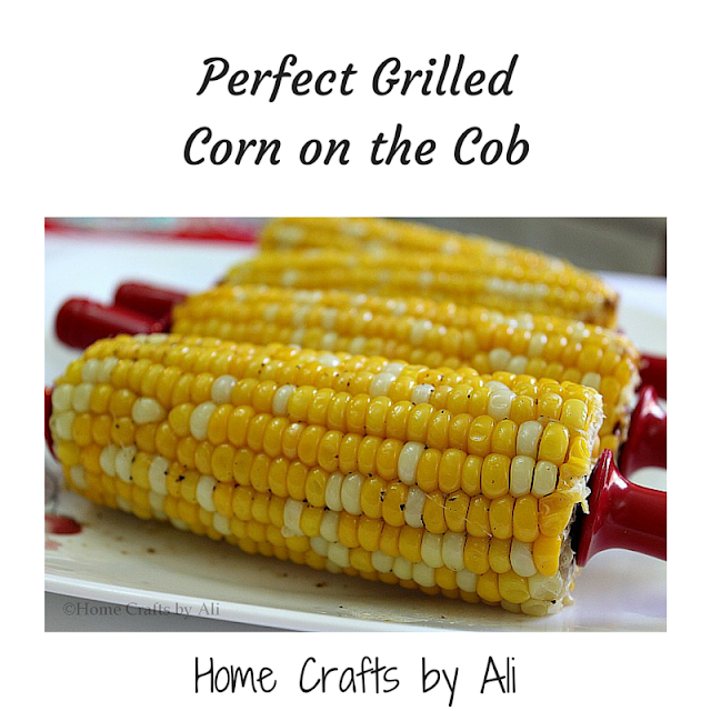 Perfect Grilled Corn on the Cob - Home Crafts by Ali