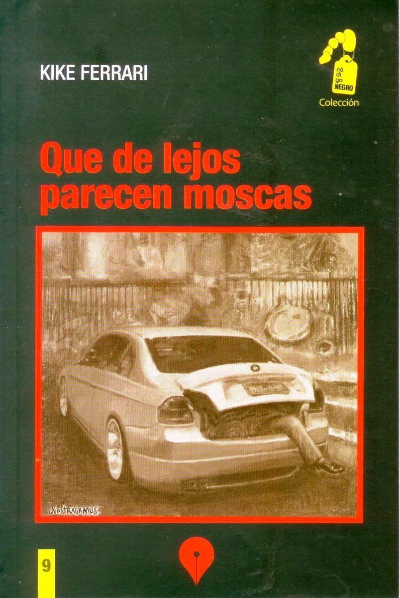 QUE DE LEJOS PARECEN MOSCAS (NOVELA)