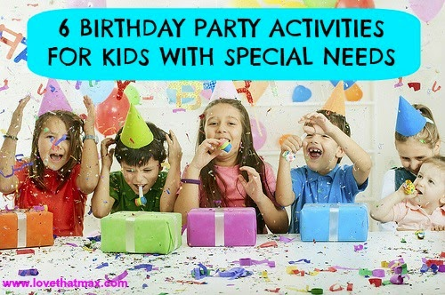 Love That Max 6 Birthday Party Activities For Kids With Special Needs