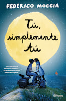 NOVELA ROMANTICA - Tú, simplemente Tú  (Ese instante de felicidad 2)  Federico Moccia (Editorial Planeta, 3 Abril 2014)  Romántica | Edición papel & ebook  PORTADA