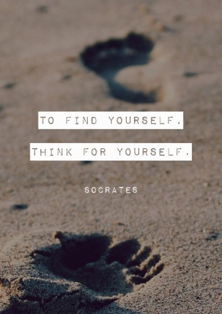 To find yourself, think for yourself. - Socrates