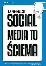 """""""Social media do ściema"""" - B.J. Mendelson"""