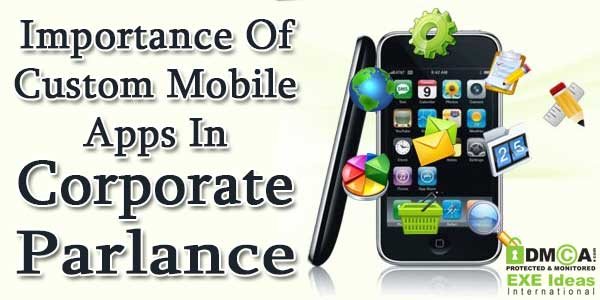 Importance Of Custom Mobile Apps In Corporate Parlance