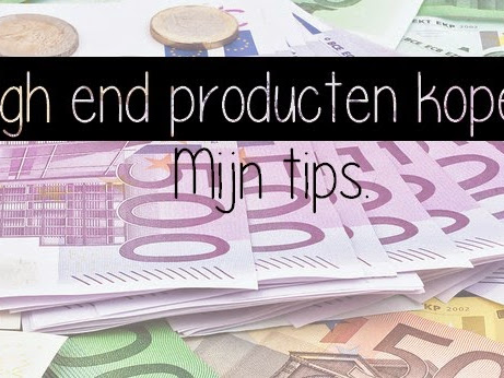 High end producten kopen... Mijn tips.
