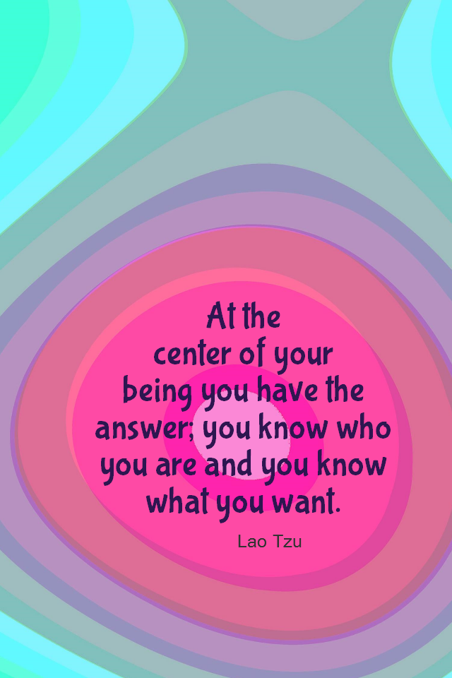 visual quote - image quotation for SELF-AWARENESS - At the center of your being you have the answer; you know who you are and you know what you want. - Lao Tzu