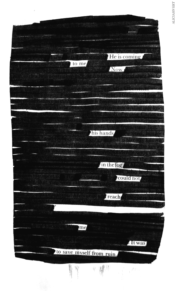 aliciasivert, alicia sivertsson, blackout poem, he is coming to me now his hands in the fog could not reach me it was to save myself from ruin