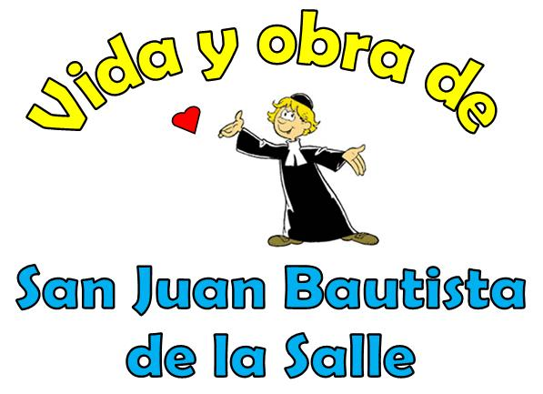 Vida y obra de San Juan Bautista de la Salle.