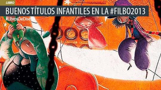 Libros. Buenos títulos infantiles en la #FILBo2013