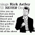 Things Rick Astley Will Never Do