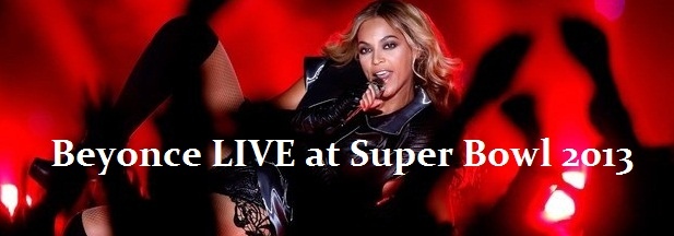Watch Online : Beyonce LIVE at Super Bowl 2013