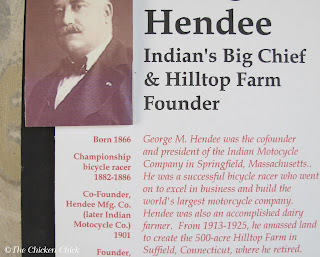 "For the history buffs, here is a little history of Hilltop Farm. George M. Hendee, of Indian Motorcycle fame, founded Hilltop Farm in 1913, completing his ""Monster Barn"" at the beginning of World War I in 1914. Two years later, he retired to this 500-acre farm, raising a prized herd of Guernsey cows known as Hilltop Butterfats, which became well-known throughout the cattle breeding industry. He also established a model poultry plant for the breeding of White Leghorn chickens. Hilltop Farm became an important producer of milk, dairy and poultry products."
