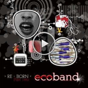 Ecoband Re-Born Part TWO