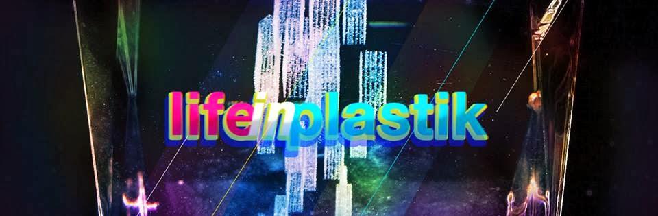 Life In Plastik