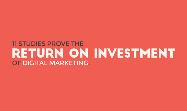 11 Studies Prove Return on Investment of Digital Marketing
