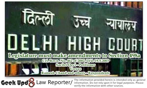 Delhi High Court : Legislature must make amendments to Section 498a - 2003