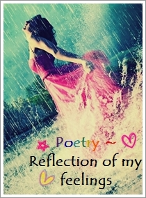 Poetry ~ Reflection of my feelings