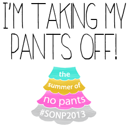 The Summer of No Pants!