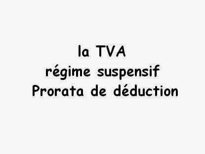 la TVA | régime suspensif - Prorata de déduction