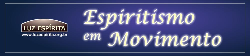 LUZ ESPÍRITA - Espiritismo em Movimento