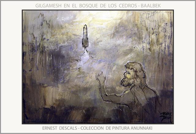 GILGAMESH-PINTURA-BAALBEK-COLECCION-ANUNNAKI-BOSQUE DE LOS CEDROS-LIBANO-VUELOS-ESPACIALES-PINTOR-ERNEST DESCALS