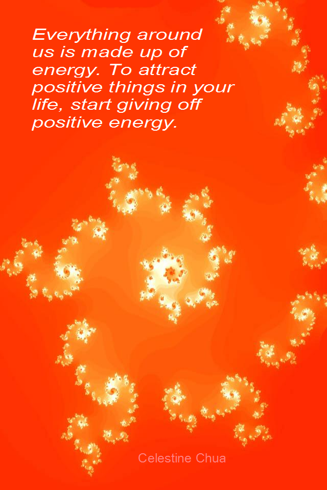 visual quote - image quotation for LAW OF ATTRACTION - Everything around us is made up of energy. To attract positive things in your life, start giving off positive energy. - Celestine Chua