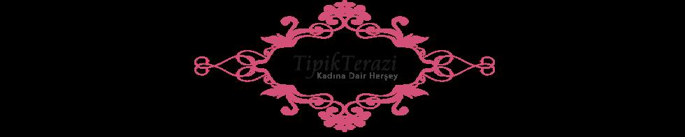 Tipik Terazi - Kozmetik Blogu - Makyaj - Güzellik - Bakım - Moda