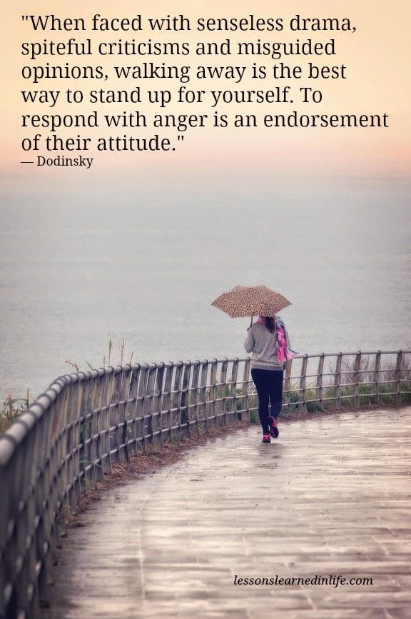 """""""When faced with senseless drama, spiteful criticisms and misguided opinions, walking away is the best way to stand up for yourself. To respond with anger is an endorsement of their attitude.""""    """"Atunci când te confrunti cu o dramă absurdă, critici dușmănoase și opinii greșite, indepartarea este cel mai bun mod de a te manifesta. A răspunde cu furie este o aprobare a atitudinii lor. """" Dodinsky"""
