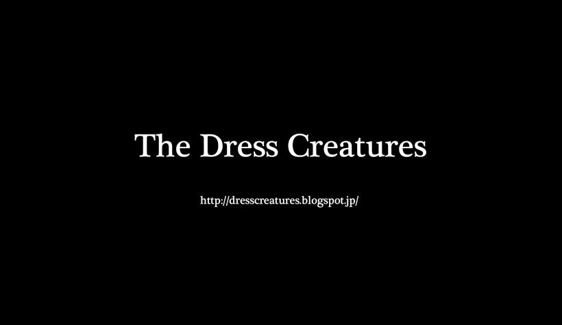 The DRESS CREATURES