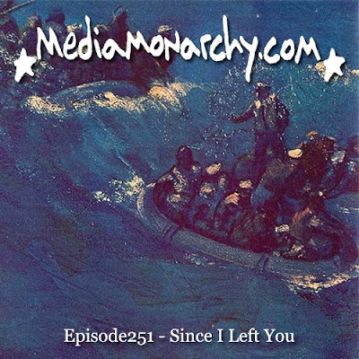 Media Monarchy: Episode251 - Since I Left You