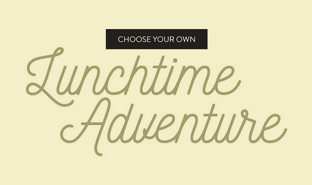 Choose Your Own Lunchtime Adventure