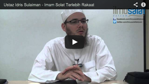 Ustaz Idris Sulaiman – Imam Solat Terlebih Rakaat