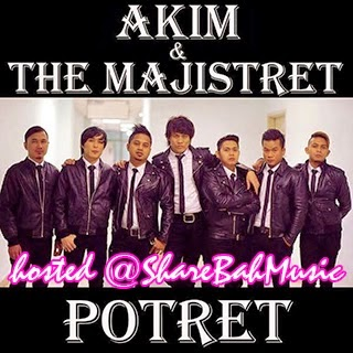 LAGU POTRET AKIM & THE  MAJISTRET, AKIM & THE MAJISTRET POTRET, MV POTRET AKIM & THE MAJISTRET, POTRET COVER VERSION, LIRIK LAGU POTRET AKIM & THE MAJISTRET