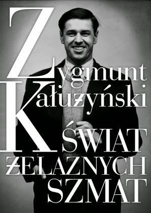 """List miłosny do... O""""Świecie żelaznych szmat"""" Zygmunta Kałużyńskiego"""