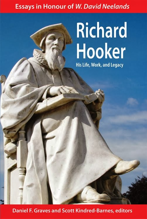 Richard Hooker: His Life, Work & Legacy - Essays in Honour of W. David Neelands