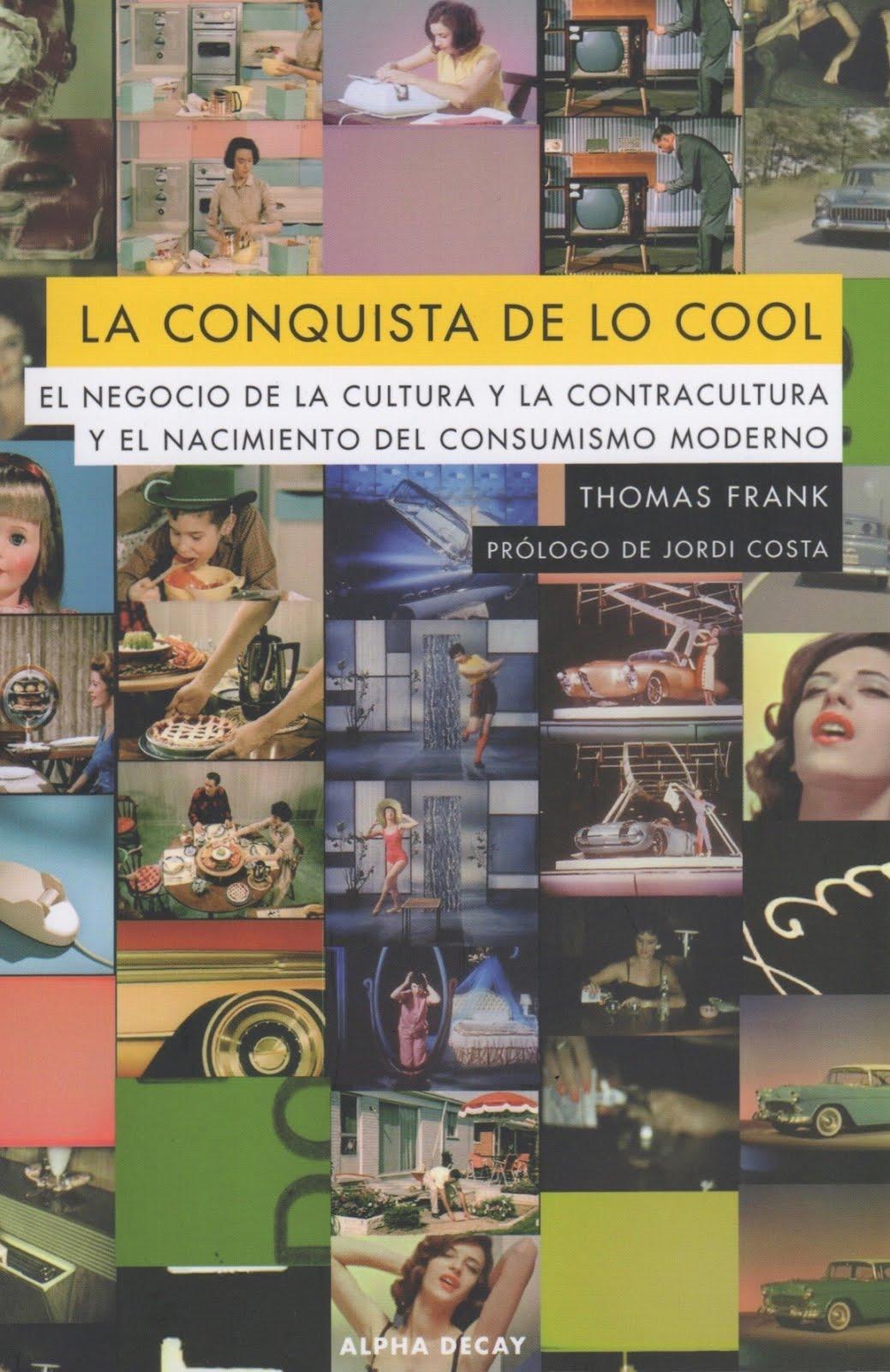 Thomas Frank (La conquista de lo cool) El negocio de la cultura y la contracultura y el ...