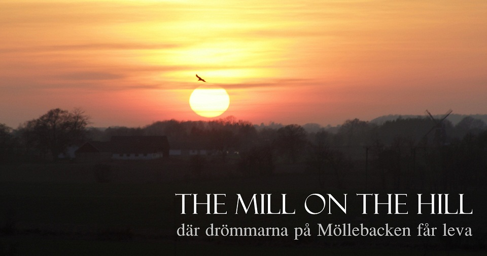...the Mill on the Hill - där drömmarna på Möllebacken får leva...