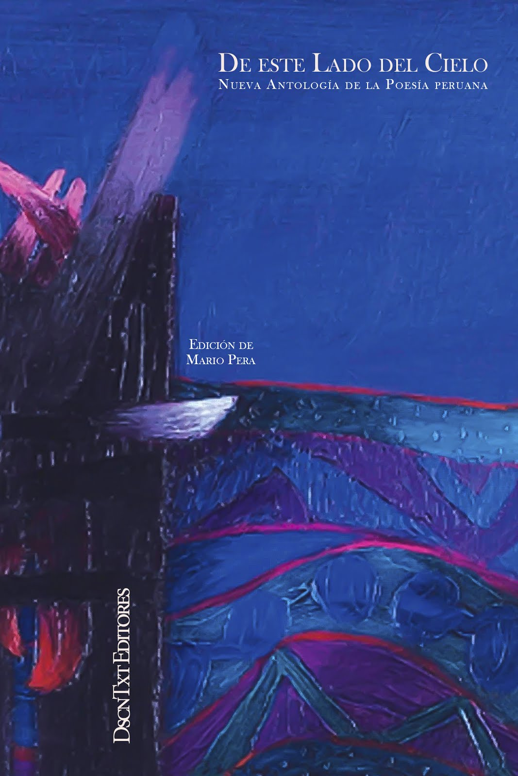 De este lado del cielo. Nueva antología de la Poesía Peruana. Edición de Mario Pera