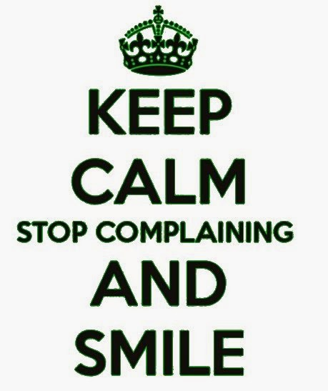 keep calm, stop complainig and smile