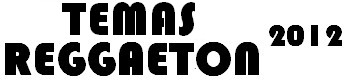 ULTIMOS TEMAS DE REGGAETON 2014