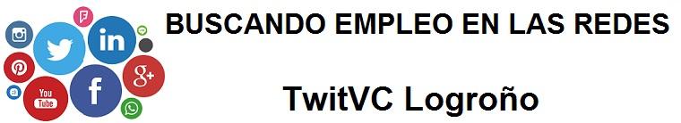 TwitVC Logroño. Ofertas de empleo,  Facebook, LinkedIn, Twitter, Infojobs, bolsa de trabajo, cursos