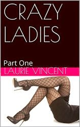 http://www.amazon.com/CRAZY-LADIES-Part-One-Book-ebook/dp/B00QZBARO2/ref=sr_1_2?s=books&ie=UTF8&qid=1420041227&sr=1-2&keywords=crazy+ladies