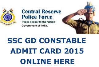 SSC GD Constable 2015 Exam Admit Card through online download at www.crpfindia.in SSC Constable GD Call Letter 2015, ssc.nic.in SSC Constable GD Hall Ticket 2015, SSC GD Constable Admit Card 2015 Download, Staff Selection Commission BSF, CRPF, CISF, ITBP, SSB, NIA and SSF and Rifleman in Assam Rifles GD Constable Admit Card 2015