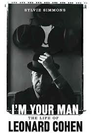I'm Your Man The Life of Leonard Cohen by Sylvie Simmons