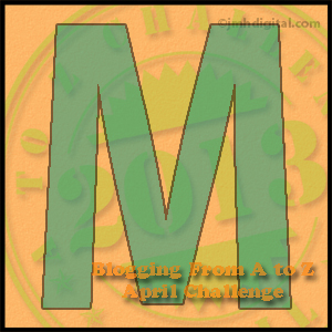 A to Z Challenge: M