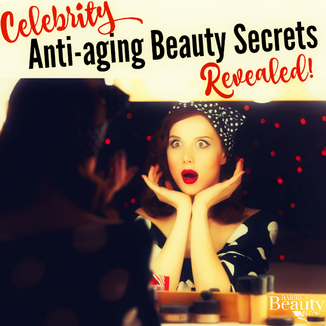 Celebrity Anti-aging Beauty Secrets Revealed, By Barbie's Beauty Bits
