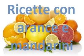 Ricette con arance e mandarini