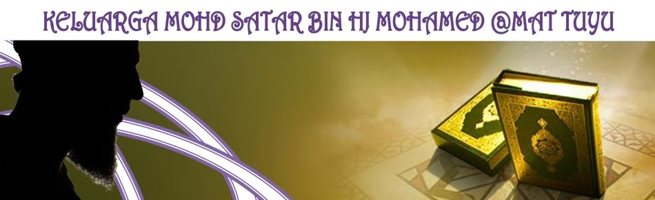 KELUARGA MOHD SATAR BIN HJ MOHAMED@MAT TUYU