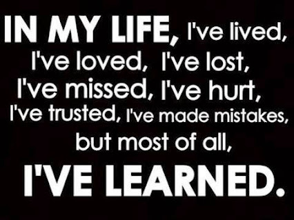 Keep LEARNING from what life gives you!!!