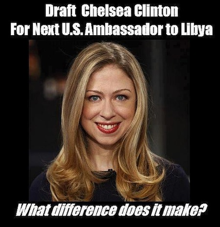 DRAFT CHELSEA CLINTON FOR NEXT US AMBASSADOR TO LIBYA - WHAT DIFFERENCE DOES IT MAKE?